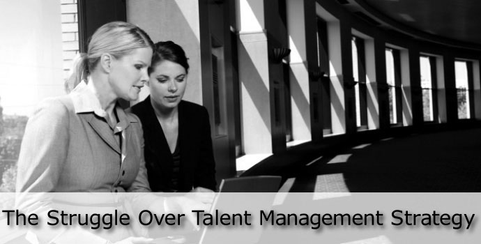The Struggle Over Talent Management Strategy